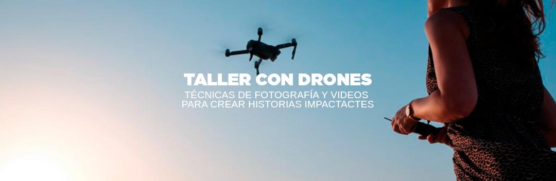 TALLER CON DRONES: TÉCNICAS DE FOTOGRAFÍA Y VIDEO PARA CREAR HISTORIAS IMPACTANTES