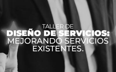 Taller de DISEÑO DE SERVICIOS: MEJORANDO SERVICIOS EXISTENTES.